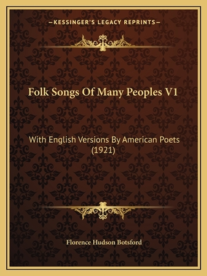 Folk Songs of Many Peoples V1: With English Versions by American Poets (1921) - Botsford, Florence Hudson (Editor)