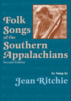 Folk Songs of the Southern Appalachians as Sung by Jean Ritchie - Lomax, Alan, and Ritchie, Jean, and Pen, Ron (Foreword by)