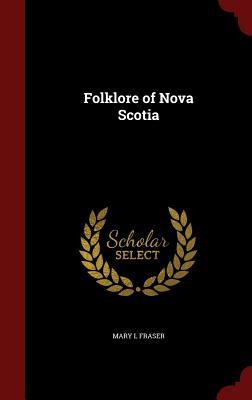 Folklore of Nova Scotia - Fraser, Mary L