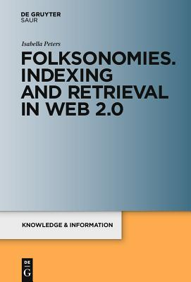 Folksonomies. Indexing and Retrieval in Web 2.0 - Peters, Isabella