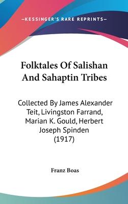 Folktales of Salishan and Sahaptin Tribes: Collected by James Alexander Teit, Livingston Farrand, Marian K. Gould, Herbert Joseph Spinden (1917) - Boas, Franz (Editor)