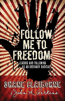Follow Me to Freedom: Leading as an Ordinary Radical - Claiborne, Shane, and Perkins, John M, Dr.