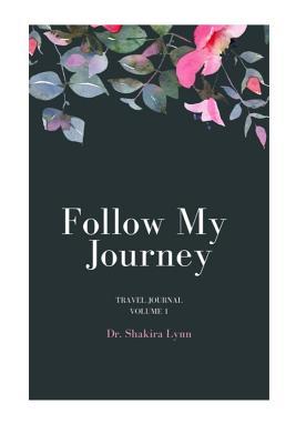 Follow My Journey: Travel Journal - Lynn, Dr Shakira