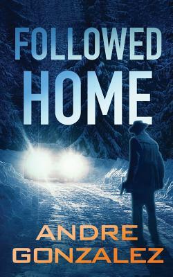 Followed Home - Gonzalez, Andre