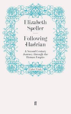 Following Hadrian: A Second-Century Journey Through the Roman Empire - Speller, Elizabeth