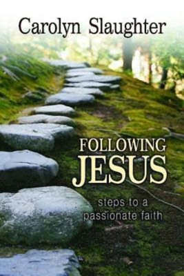 Following Jesus: Steps to a Passionate Faith - Slaughter, Carolyn