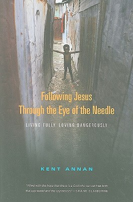 Following Jesus Through the Eye of the Needle: Living Fully, Loving Dangerously - Annan, Kent