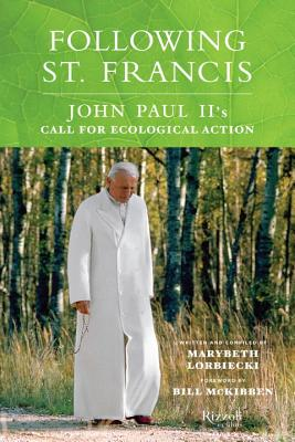 Following St. Francis: John Paul II's Call for Ecological Action - Lorbiecki, Marybeth, and McKibben, Bill (Foreword by)