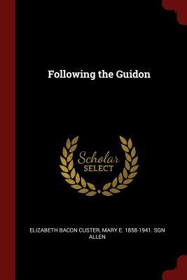 Following the Guidon - Custer, Elizabeth Bacon, and Allen, Mary E 1858-1941 Sgn