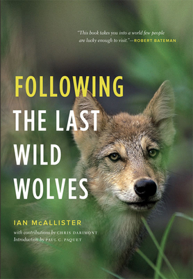 Following the Last Wild Wolves - McAllister, Ian, and Paquet, Paul C (Foreword by), and Darimont, Chris (Contributions by)