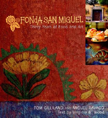 Fonda San Miguel: Thirty Years of Food and Art - Gilliland, Tom, and Ravago, Miguel, and Kennedy, Diana (Foreword by)