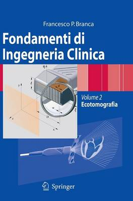 Fondamenti Di Ingegneria Clinica - Volume 2: Volume 2: Ecotomografia - Branca, Francesco Paolo, and Fabiano, B, and D'Orazio, A