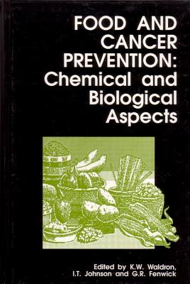 Food and Cancer Prevention: Chemical and Biological Aspects - Waldron, Keith W., and Johnson, I T, and Fenwick, G R