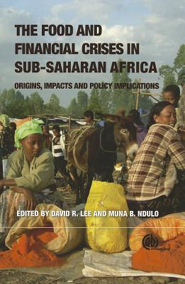 Food and Financial Crises in Sub-Saharan Africa: Origins, Impacts and Policy Implications - Aryeetey, Ernest (Contributions by), and Lee, David (Editor), and Wiebe, Keith (Contributions by)