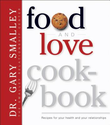 Food and Love Cook-Book: Recipes for Your Health and Your Relationships - Smalley, Gary, Dr.
