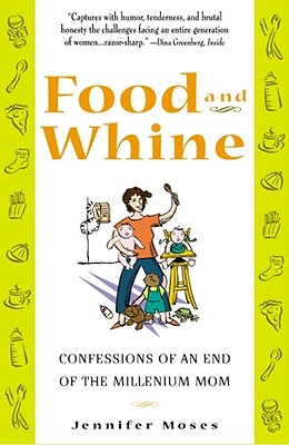 Food and Whine: Confessions of a New Millennium Mom - Moses, Jennifer