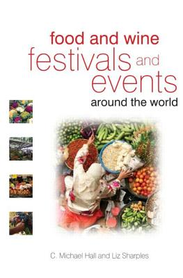 Food and Wine Festivals and Events Around the World: Development, Management and Markets - Hall, C Michael, Prof. (Editor)