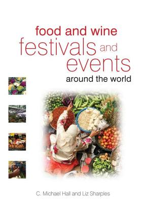 Food and Wine Festivals and Events Around the World - Hall, C. Michael (Editor), and Sharples, Liz (Editor)