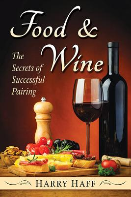 Food and Wine: The Secrets of Successful Pairing - Haff, Harry