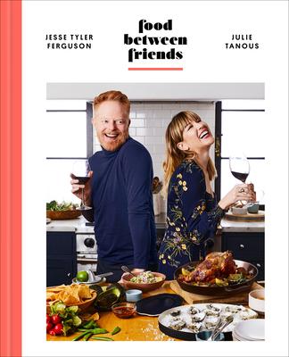 Food Between Friends: A Cookbook - Tyler Ferguson, Jesse, and Tanous, Julie