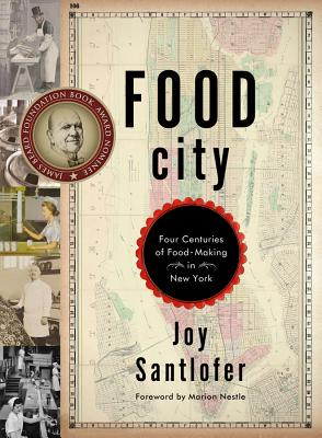 Food City: Four Centuries of Food-Making in New York - Santlofer, Joy, and Nestle, Marion (Foreword by)
