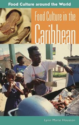 Food Culture in the Caribbean - Houston, Lynn Marie