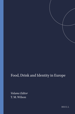 Food, Drink and Identity in Europe - Wilson, Thomas M. (Volume editor)