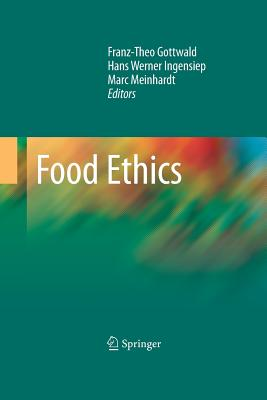 Food Ethics - Gottwald, Franz-Theo (Editor), and Ingensiep, Hans Werner (Editor), and Meinhardt, Marc (Editor)