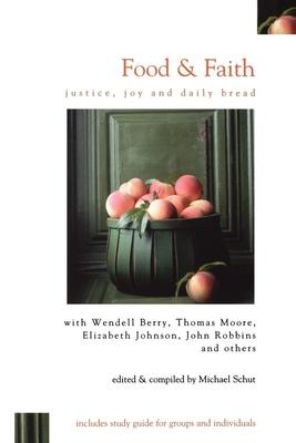 Food & Faith: Justice, Joy and Daily Bread - Schut, Michael (Editor)