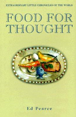 Food for Thought: Extraordinary Little Chronicles of the World - Pearce, Ed