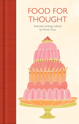 Food for Thought: Selected Writings - Gray, Annie (Editor)
