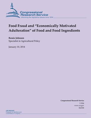 "Food Fraud and ""Economically Motivated Adulteration"" of Food and Food Ingredient - Johnson"
