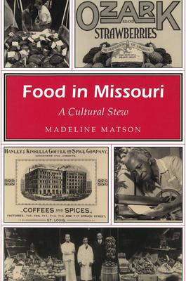 Food in Missouri Food in Missouri Food in Missouri: A Cultural Stew a Cultural Stew a Cultural Stew - Matson, Madeline
