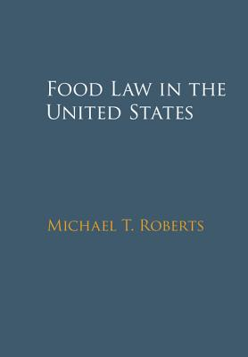 Food Law in the United States - Roberts, Michael T