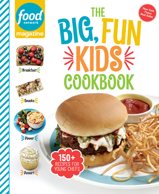 Food Network Magazine the Big, Fun Kids Cookbook: 150+ Recipes for Young Chefs - Food Network Magazine (Editor), and Carpenter, Maile (Foreword by)