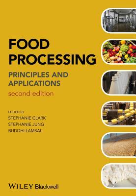 Food Processing: Principles and Applications - Clark, Stephanie (Editor), and Jung, Stephanie (Editor), and Lamsal, Buddhi (Editor)