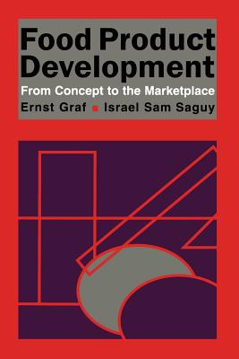 Food Product Development: From Concept to the Marketplace - Graf, E., and Saguy, I.