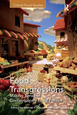 Food Transgressions: Making Sense of Contemporary Food Politics - Sage, Colin (Editor), and Goodman, Michael K., Professor (Editor)