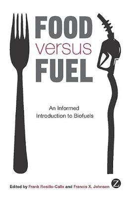 Food Versus Fuel: An Informed Introduction to Biofuels - Rosillo-Calle, Frank (Editor), and Johnson, Francis X (Editor)