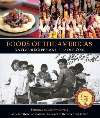 Foods of the Americas: Native Recipes and Traditions - Smithsonian American Indian, and Divina, Fernando, and Divina, Marlene
