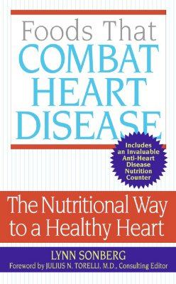 Foods That Combat Heart Disease: The Nutritional Way to a Healthy Heart - Sonberg, Lynn