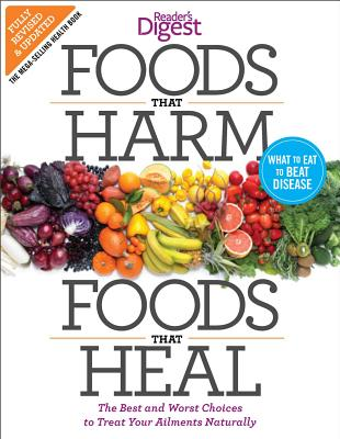 Foods That Harm and Foods That Heal: The Best and Worst Choices to Treat Your Ailments Naturally - Editors of Reader's Digest