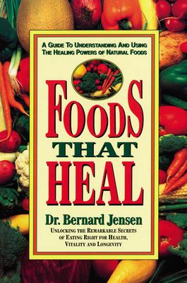 Foods That Heal - Jensen, Bernard, Dr., and Jensen, Dr Bernard, Dr.