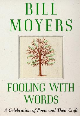 Fooling with Words: A Celebration of Poets and Their Craft - Moyers, Bill
