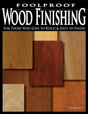 Foolproof Wood Finishing: For Those Who Love to Build and Hate to Finish - Masaschi, Teri