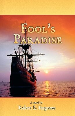 Fool's Paradise - Ferguson, Robert E