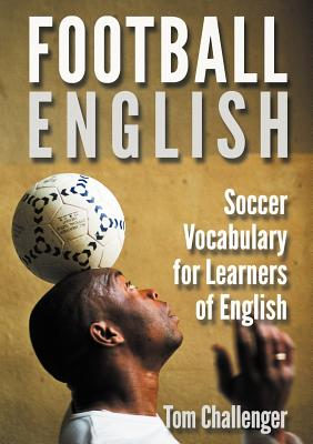 Football English: Soccer Vocabulary for Learners of English - Challenger, Tom