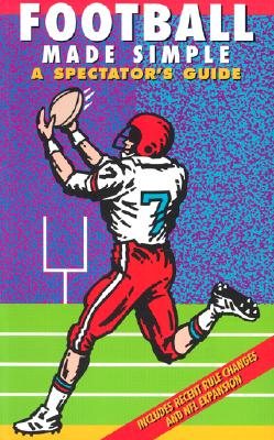 Football Made Simple: A Spectator's Guide - Ominsky, Dave