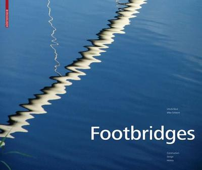 Footbridges: Construction, Design, History - Baus, Ursula, and Schlaich, Mike, and Dechau, Wilfried (Photographer)