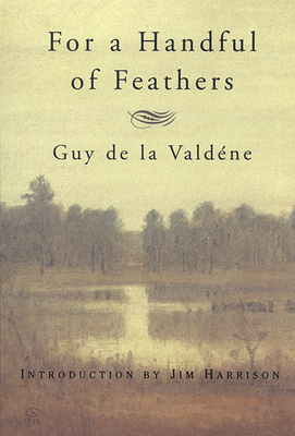 For a Handful of Feathers - De La Valdene, Guy, and Harrison, Jim (Introduction by)